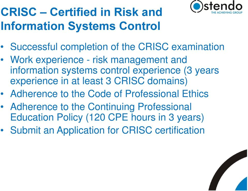 experience in at least 3 CRISC domains) Adherence to the Code of Professional Ethics Adherence to