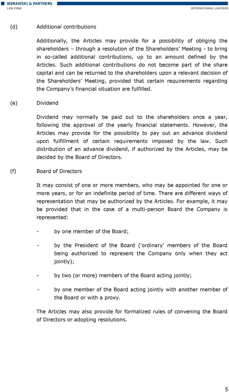 Such additional contributions do not become part of the share capital and can be returned to the shareholders upon a relevant decision of the Shareholders Meeting, provided that certain requirements