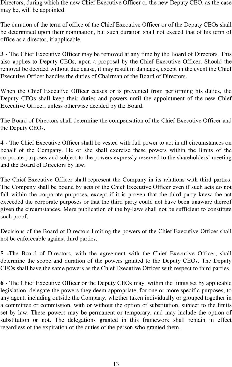 director, if applicable. 3 - The Chief Executive Officer may be removed at any time by the Board of Directors. This also applies to Deputy CEOs, upon a proposal by the Chief Executive Officer.