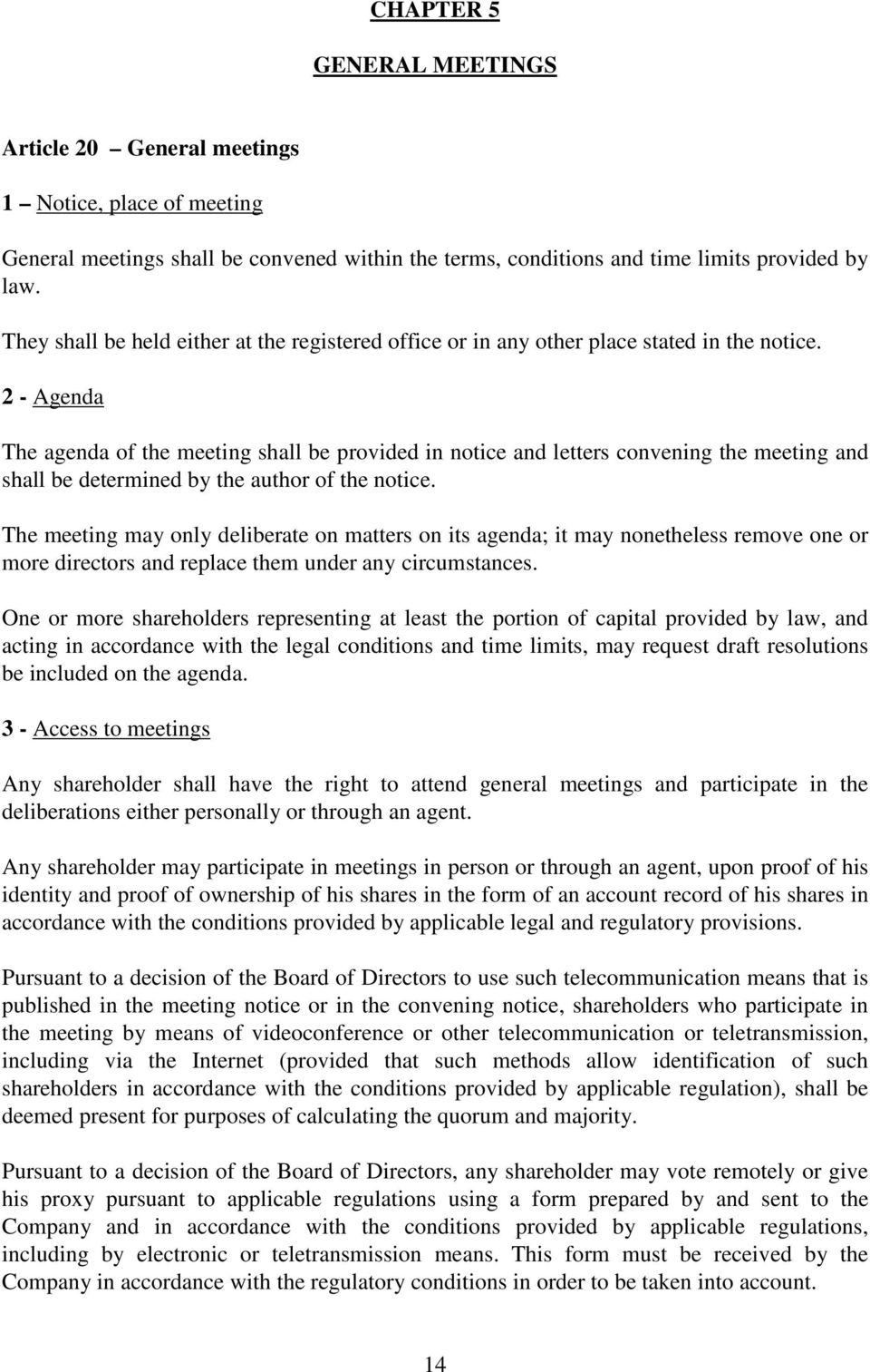 2 - Agenda The agenda of the meeting shall be provided in notice and letters convening the meeting and shall be determined by the author of the notice.