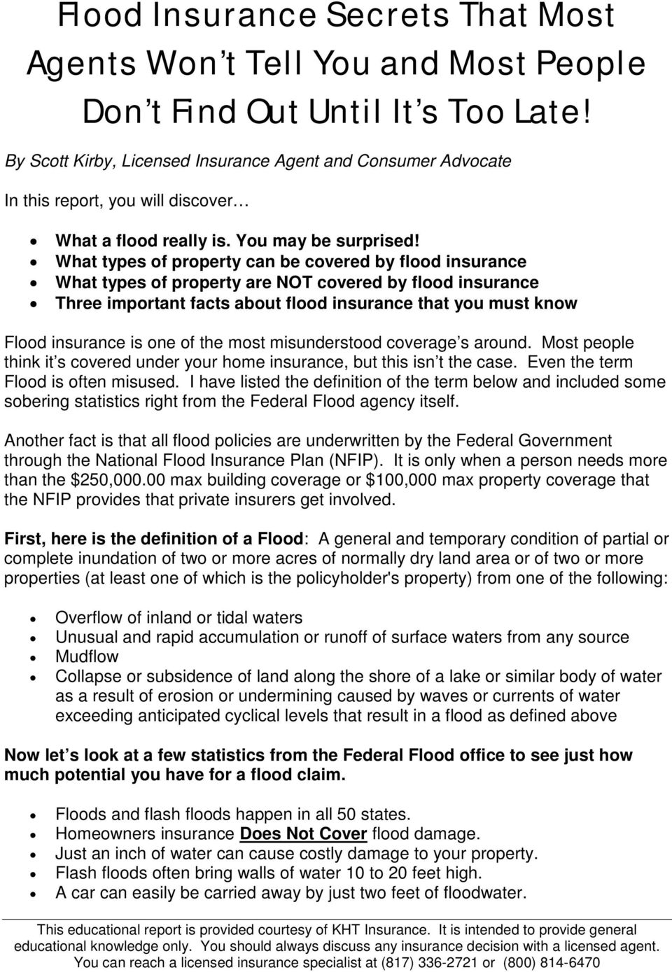 What types of property can be covered by flood insurance What types of property are NOT covered by flood insurance Three important facts about flood insurance that you must know Flood insurance is