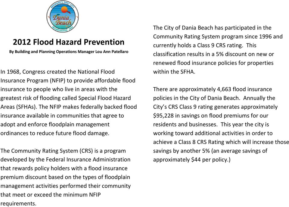 The NFIP makes federally backed flood insurance available in communities that agree to adopt and enforce floodplain management ordinances to reduce future flood damage.