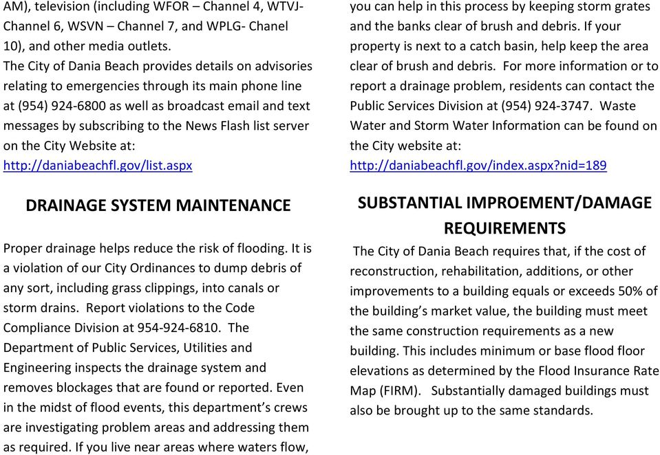 Flash list server on the City Website at: http://daniabeachfl.gov/list.aspx DRAINAGE SYSTEM MAINTENANCE Proper drainage helps reduce the risk of flooding.
