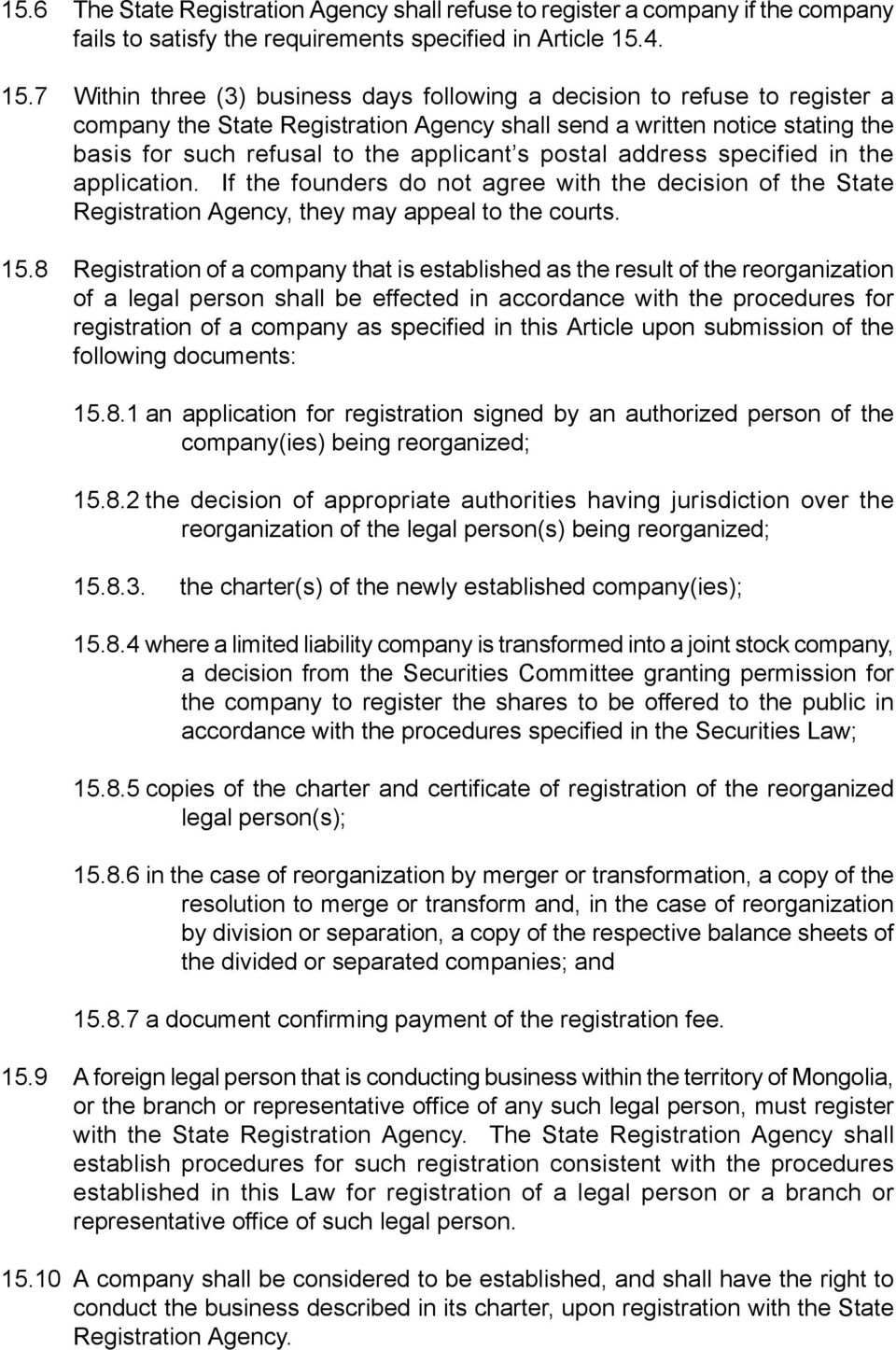 7 Within three (3) business days following a decision to refuse to register a company the State Registration Agency shall send a written notice stating the basis for such refusal to the applicant s