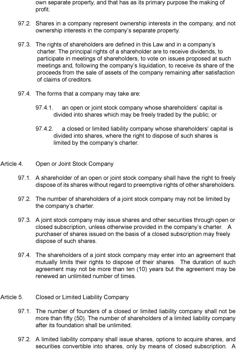 The rights of shareholders are defined in this Law and in a company s charter.