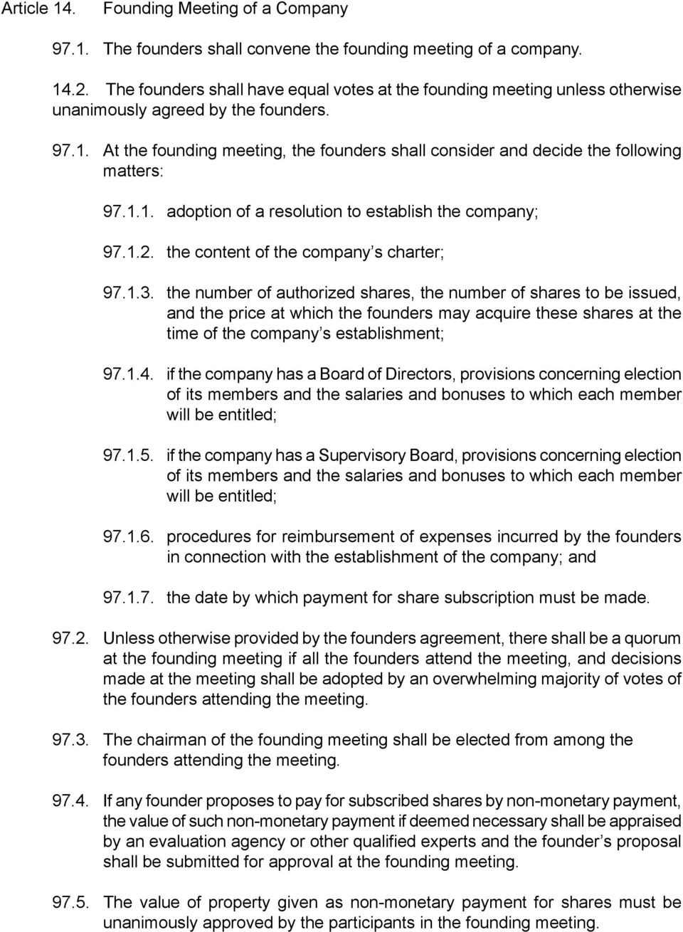 At the founding meeting, the founders shall consider and decide the following matters: 97.1.1. adoption of a resolution to establish the company; 97.1.2. the content of the company s charter; 97.1.3.