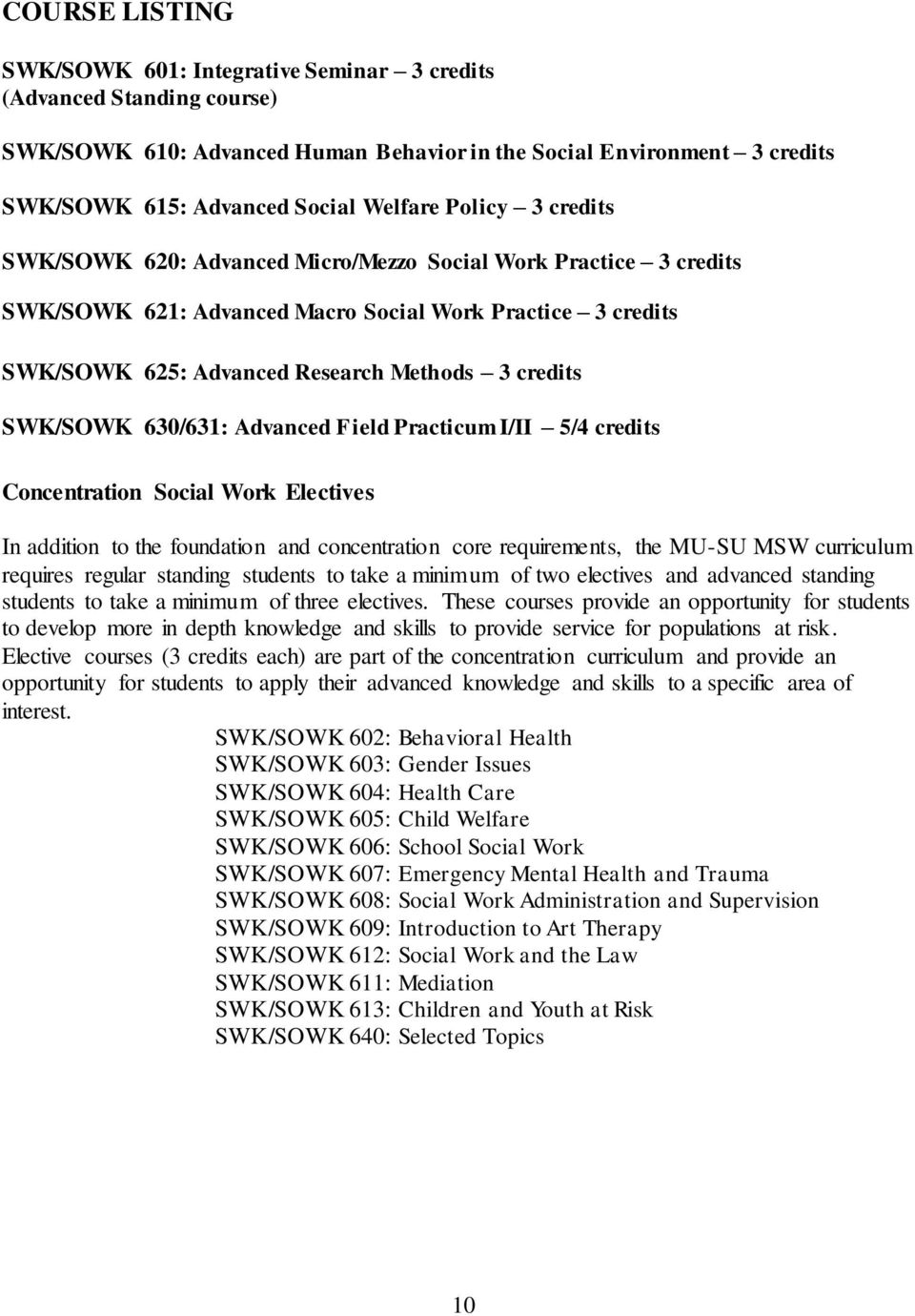 SWK/SOWK 630/631: Advanced Field Practicum I/II 5/4 credits Concentration Social Work Electives In addition to the foundation and concentration core requirements, the MU-SU MSW curriculum requires