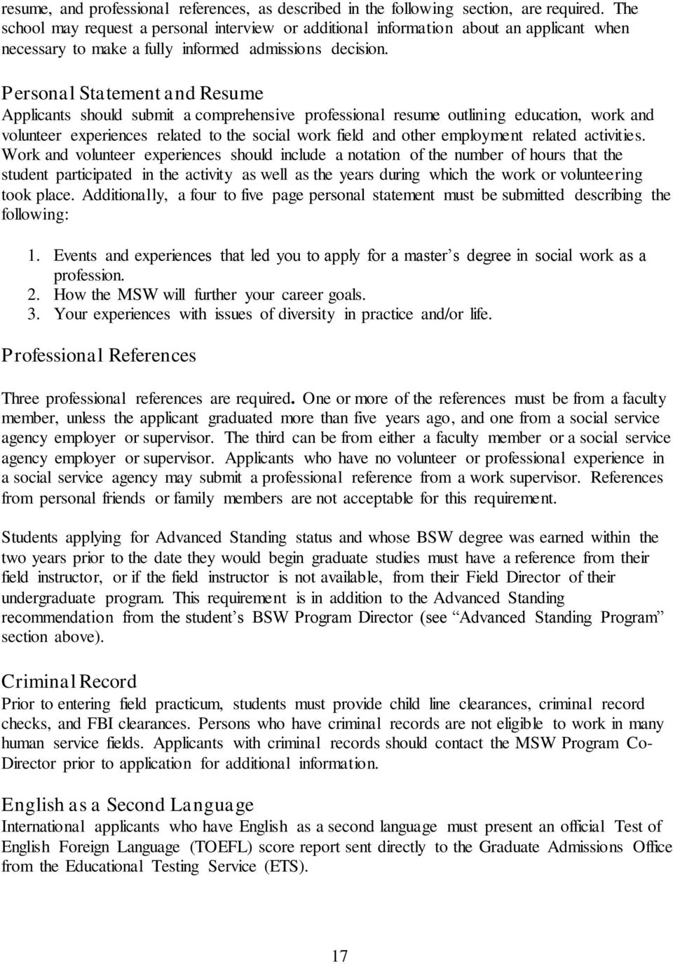 Personal Statement and Resume Applicants should submit a comprehensive professional resume outlining education, work and volunteer experiences related to the social work field and other employment