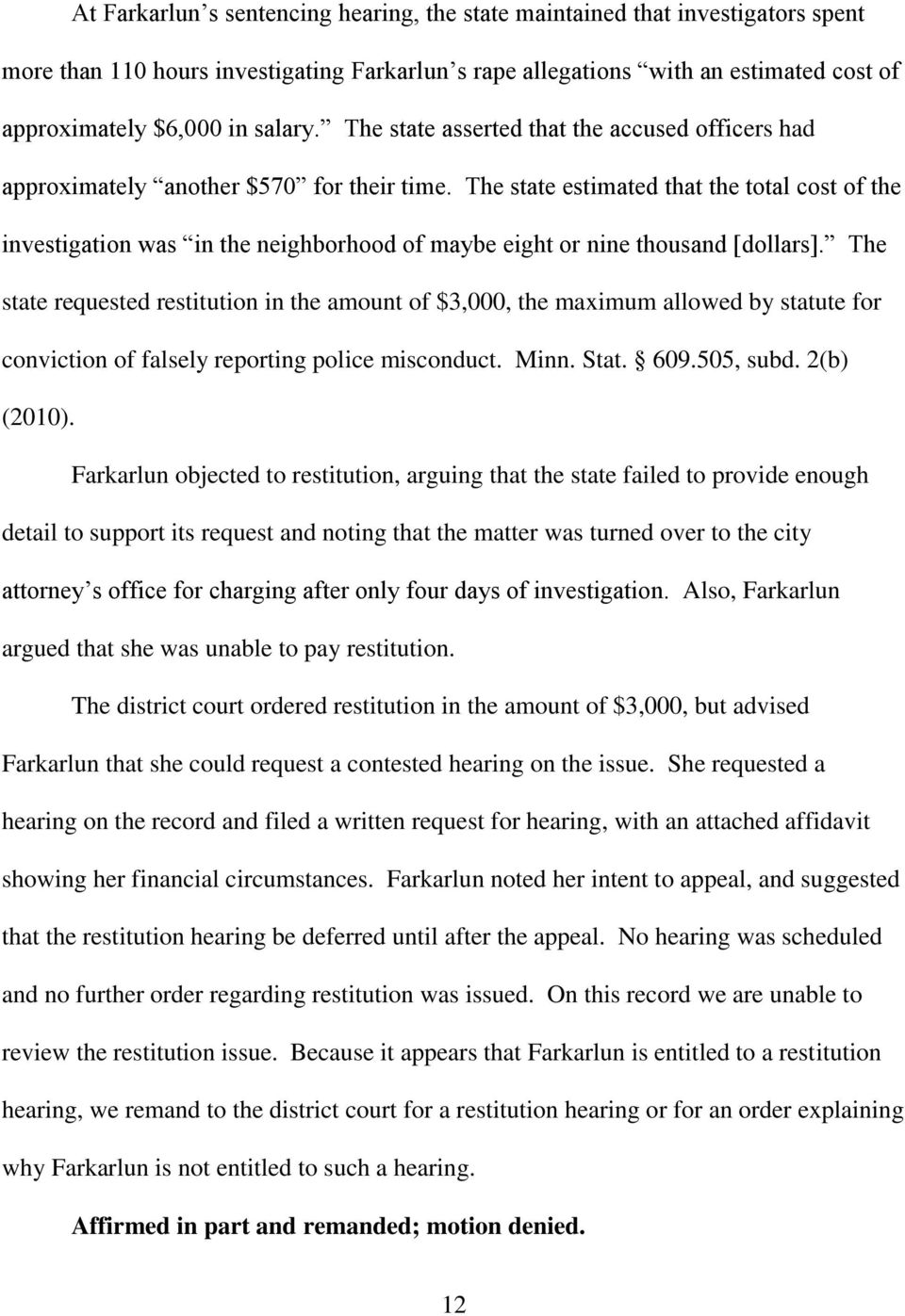 The state estimated that the total cost of the investigation was in the neighborhood of maybe eight or nine thousand [dollars].