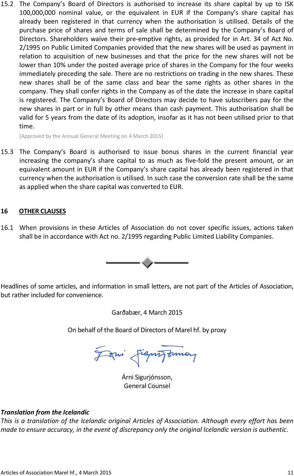 Shareholders waive their pre-emptive rights, as provided for in Art. 34 of Act No.