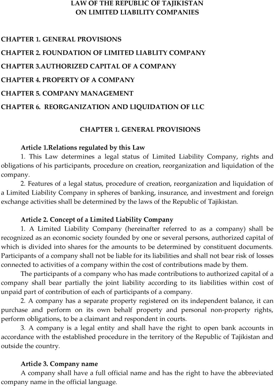 This Law determines a legal status of Limited Liability Company, rights and obligations of his participants, procedure on creation, reorganization and liquidation of the company. 2.