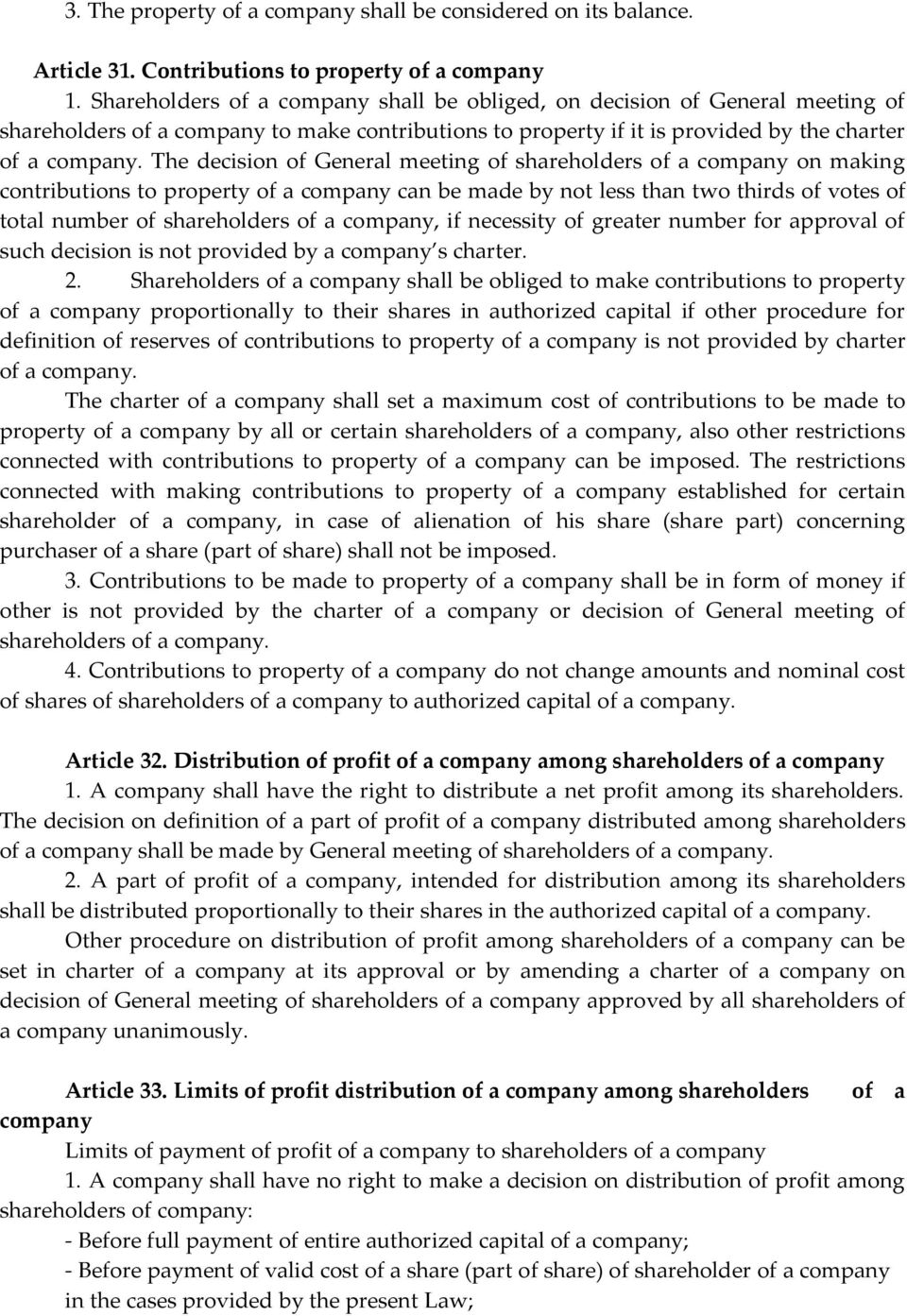 The decision of General meeting of shareholders of a company on making contributions to property of a company can be made by not less than two thirds of votes of total number of shareholders of a