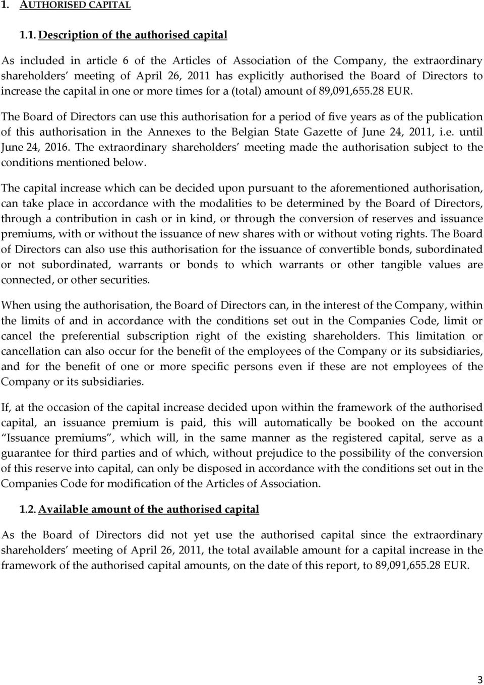 The Board of Directors can use this authorisation for a period of five years as of the publication of this authorisation in the Annexes to the Belgian State Gazette of June 24, 2011, i.e. until June 24, 2016.