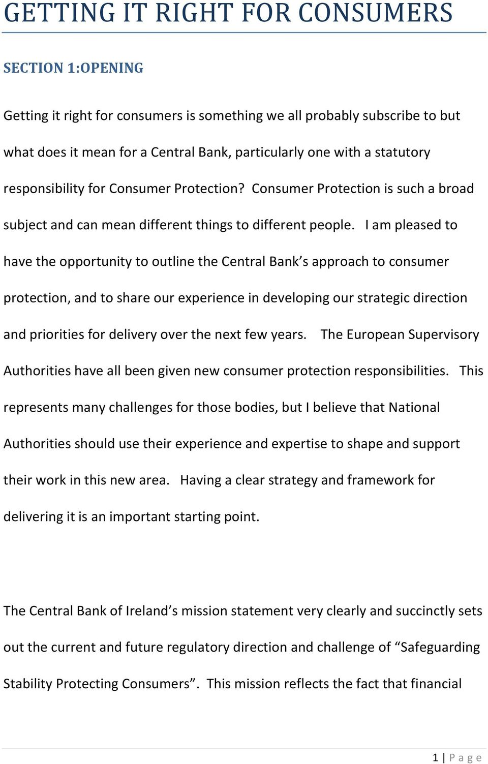 I am pleased to have the opportunity to outline the Central Bank s approach to consumer protection, and to share our experience in developing our strategic direction and priorities for delivery over