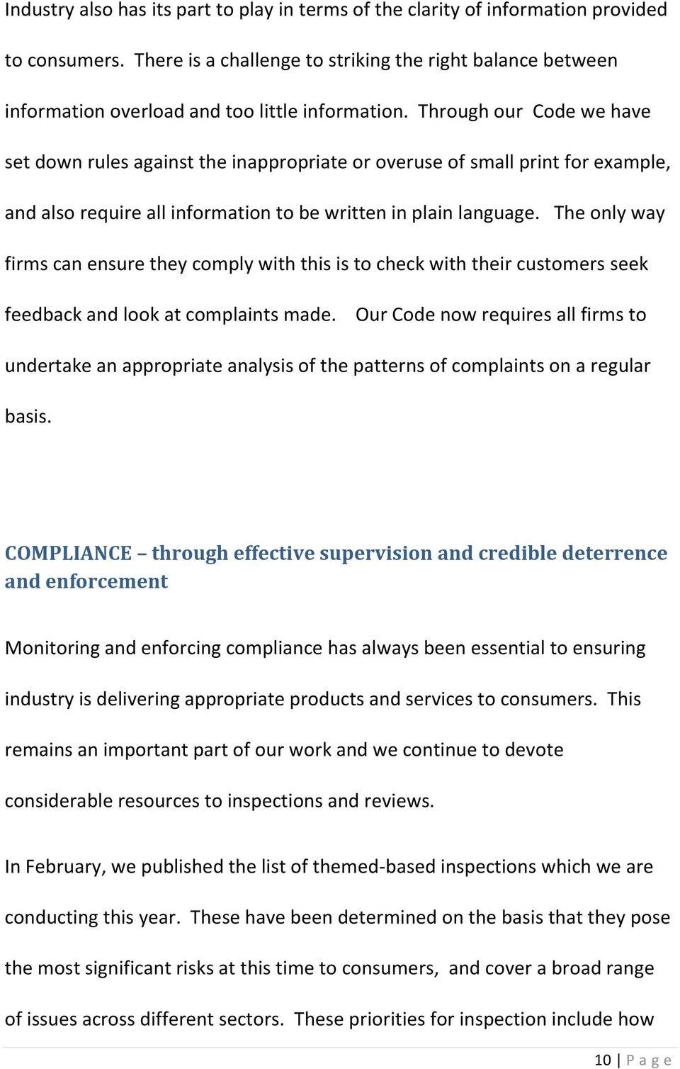 Through our Code we have set down rules against the inappropriate or overuse of small print for example, and also require all information to be written in plain language.