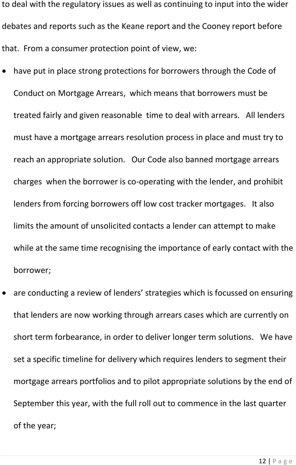 given reasonable time to deal with arrears. All lenders must have a mortgage arrears resolution process in place and must try to reach an appropriate solution.