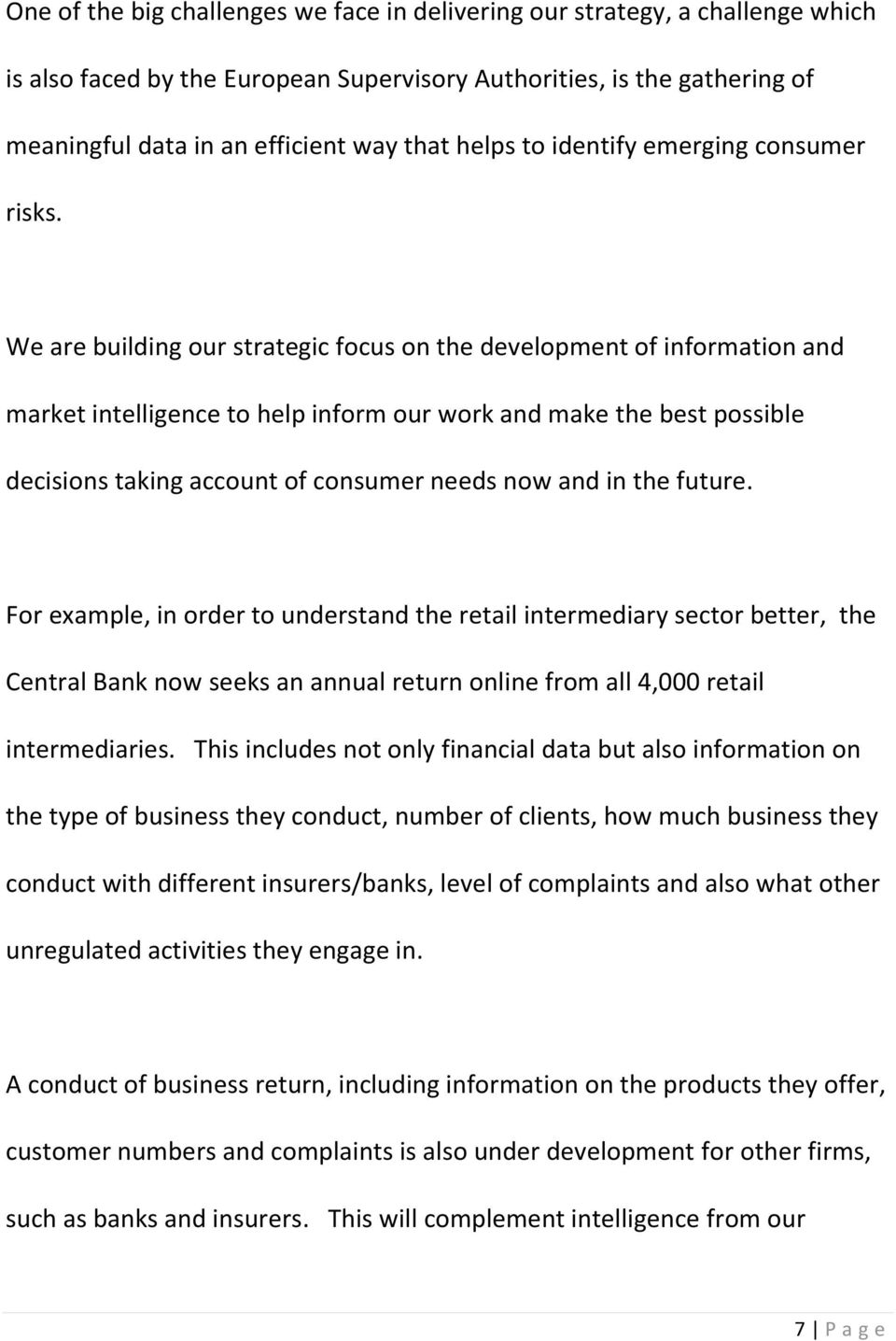 We are building our strategic focus on the development of information and market intelligence to help inform our work and make the best possible decisions taking account of consumer needs now and in