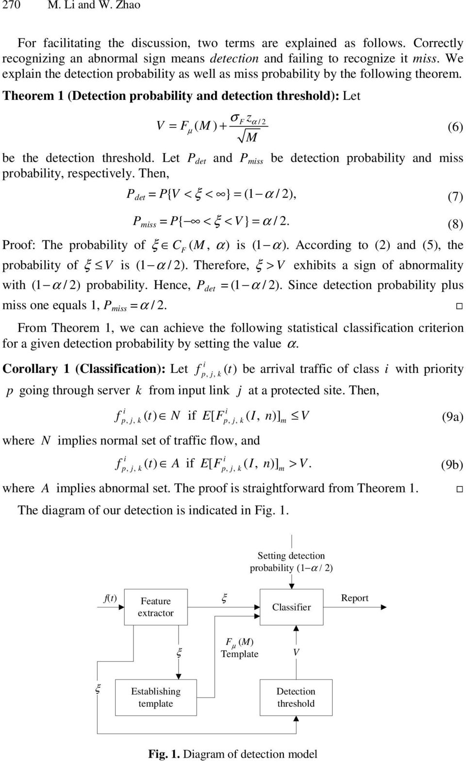 Let P det and P ss be detecton probablty and ss probablty, respectvely. Then, P det = PV { < ξ < } = (1 α /), (7) P ss = P{ < ξ < V} = α /. (8) Proof: The probablty of ξ C (, α) s (1 α ).