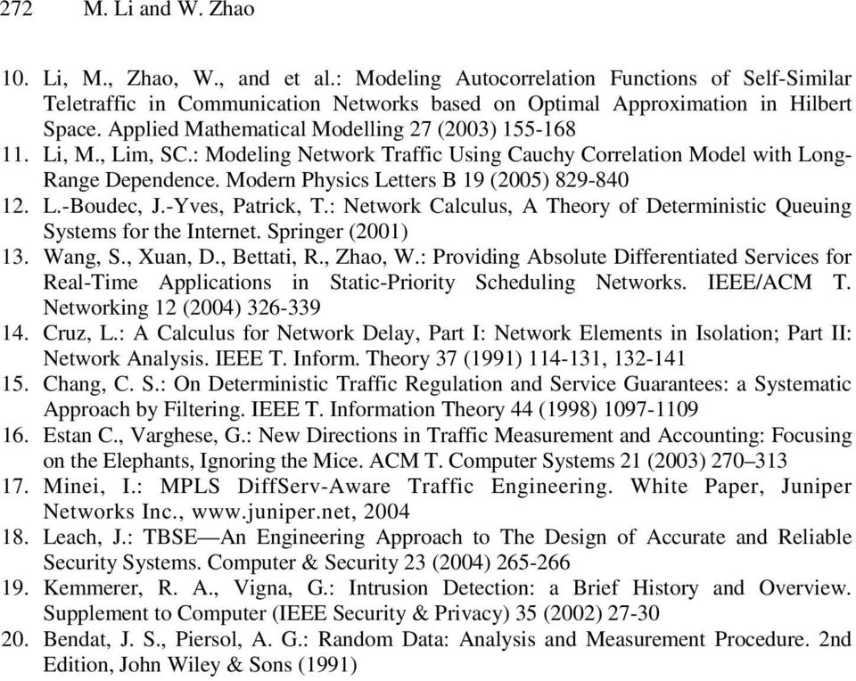 -Yves, Patrck, T.: Network Calculus, A Theory of Deternstc Queung Systes for the Internet. Sprnger (001) 13. Wang, S., Xuan, D., Bettat, R., Zhao, W.