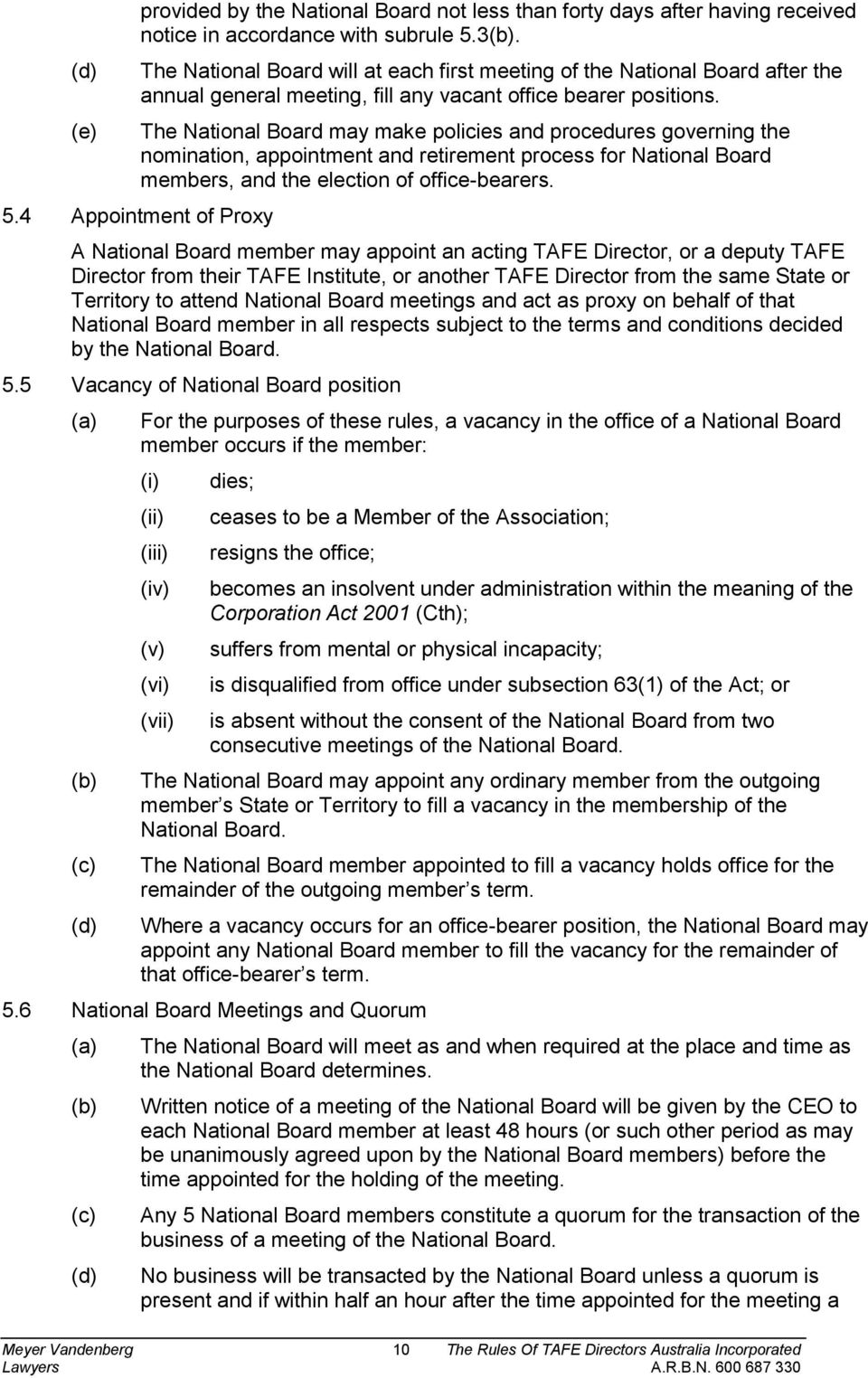 The National Board may make policies and procedures governing the nomination, appointment and retirement process for National Board members, and the election of office-bearers. 5.