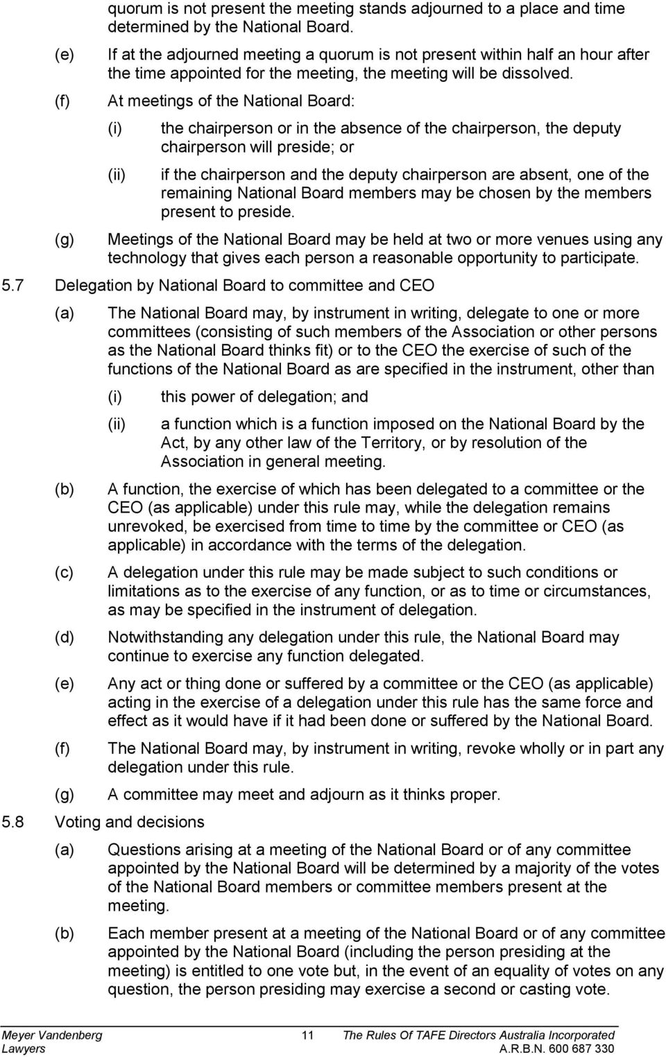 At meetings of the National Board: the chairperson or in the absence of the chairperson, the deputy chairperson will preside; or if the chairperson and the deputy chairperson are absent, one of the