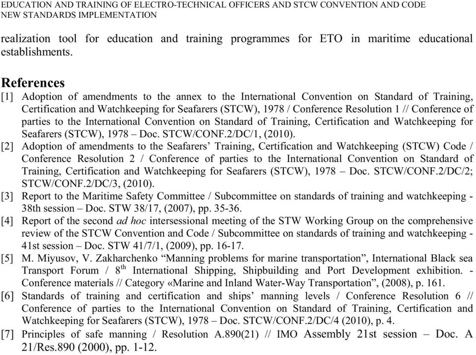 References [1] Adoption of amendments to the annex to the International Convention on Standard of Training, Certification and Watchkeeping for Seafarers (STCW), 1978 / Conference Resolution 1 //