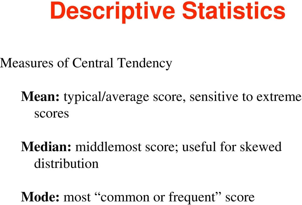 extreme scores Median: middlemost score; useful