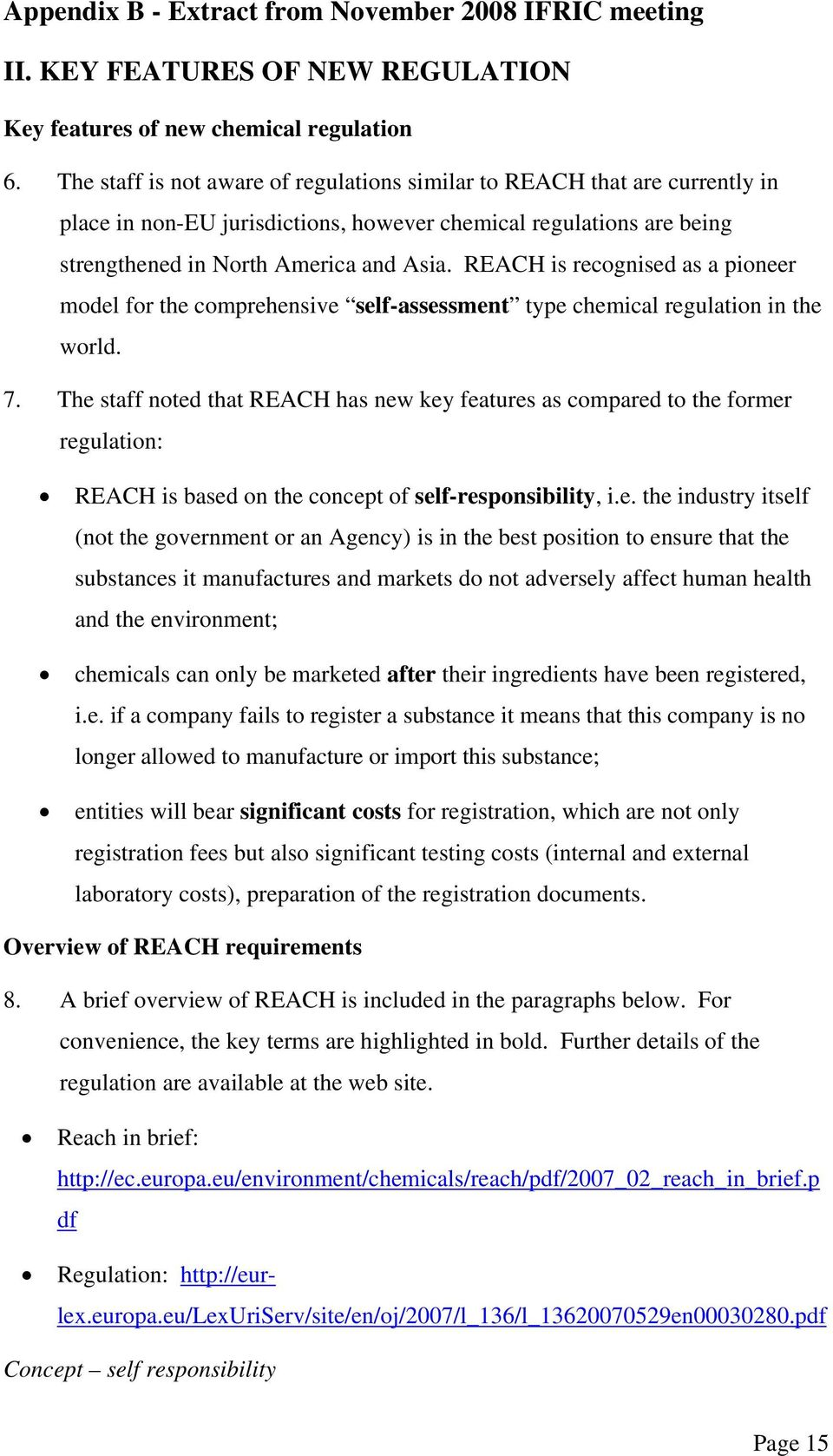 REACH is recognised as a pioneer model for the comprehensive self-assessment type chemical regulation in the world. 7.