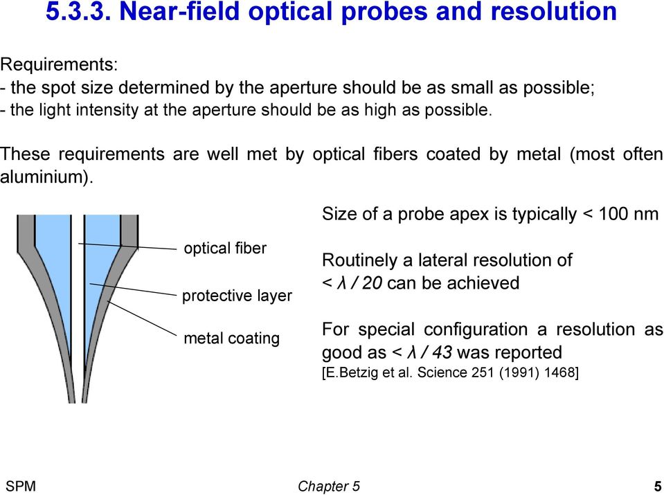 These requirements are well met by optical fibers coated by metal (most often aluminium).