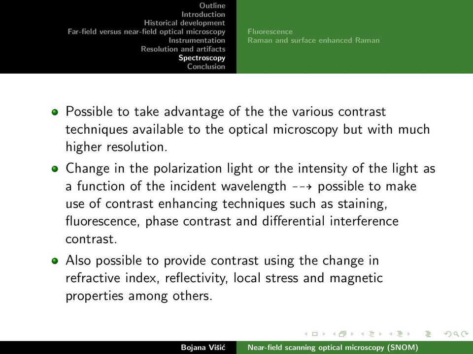 Change in the polarization light or the intensity of the light as a function of the incident wavelength possible to make use of contrast