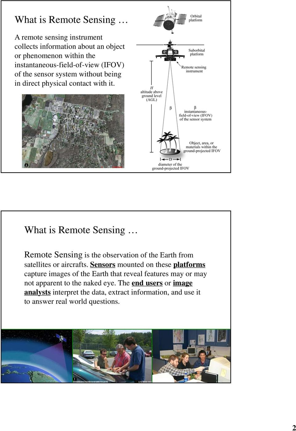 What is Remote Sensing Remote Sensing is the observation of the Earth from satellites or aircrafts.