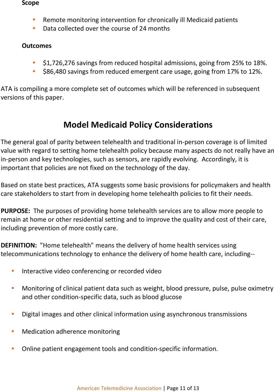 Model Medicaid Policy Considerations The general goal of parity between telehealth and traditional in- person coverage is of limited value with regard to setting home telehealth policy because many
