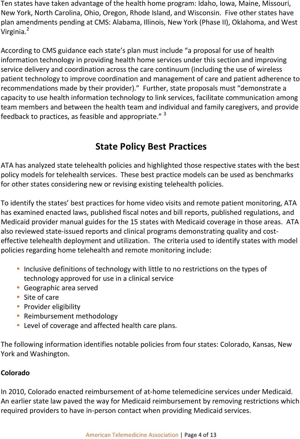 2 According to CMS guidance each state s plan must include a proposal for use of health information technology in providing health home services under this section and improving service delivery and