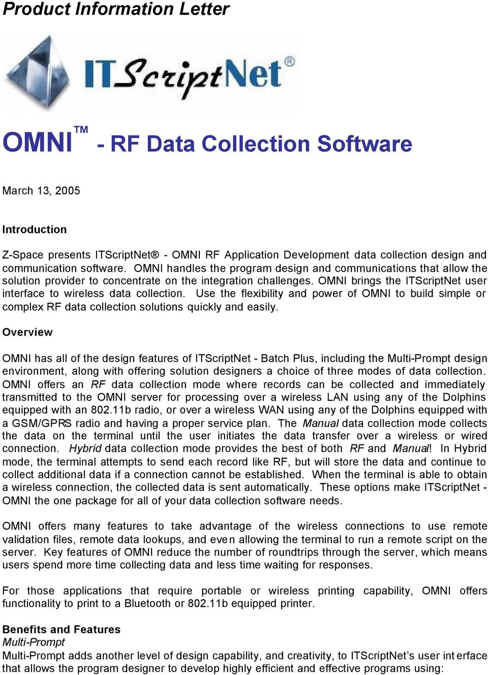 OMNI brings the ITScriptNet user interface to wireless data collection. Use the flexibility and power of OMNI to build simple or complex RF data collection solutions quickly and easily.