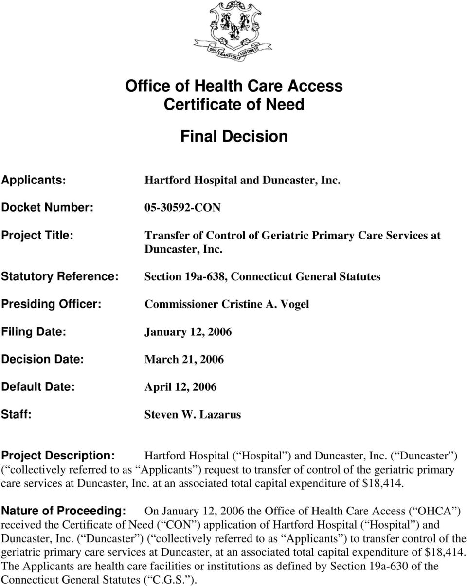 Vogel Filing Date: January 12, 2006 Decision Date: March 21, 2006 Default Date: April 12, 2006 Staff: Steven W. Lazarus Project Description: Hartford Hospital ( Hospital ) and Duncaster, Inc.