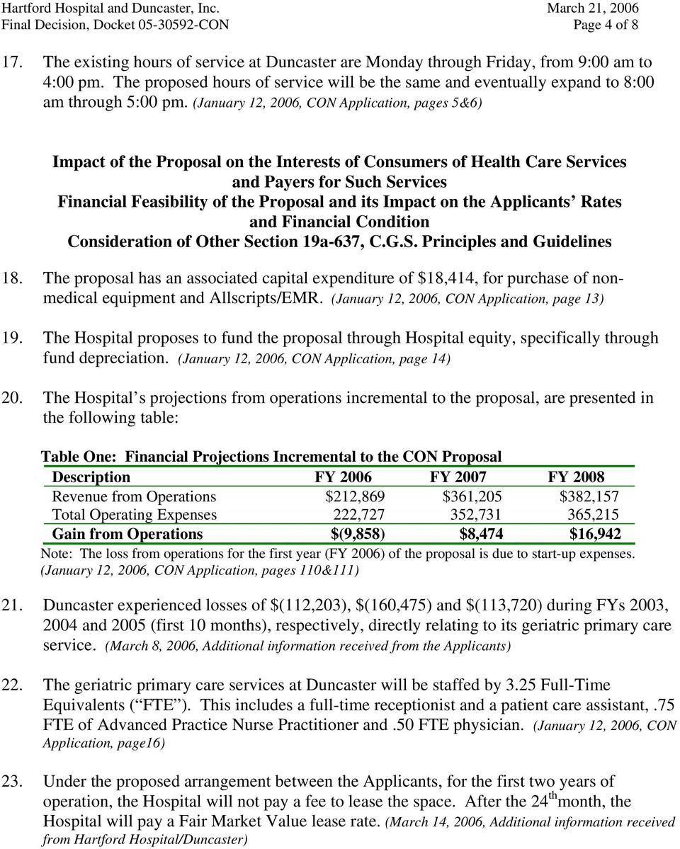 (January 12, 2006, CON Application, pages 5&6) Impact of the Proposal on the Interests of Consumers of Health Care Services and Payers for Such Services Financial Feasibility of the Proposal and its