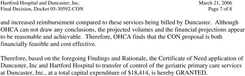 Therefore, OHCA finds that the CON proposal is both financially feasible and cost effective.