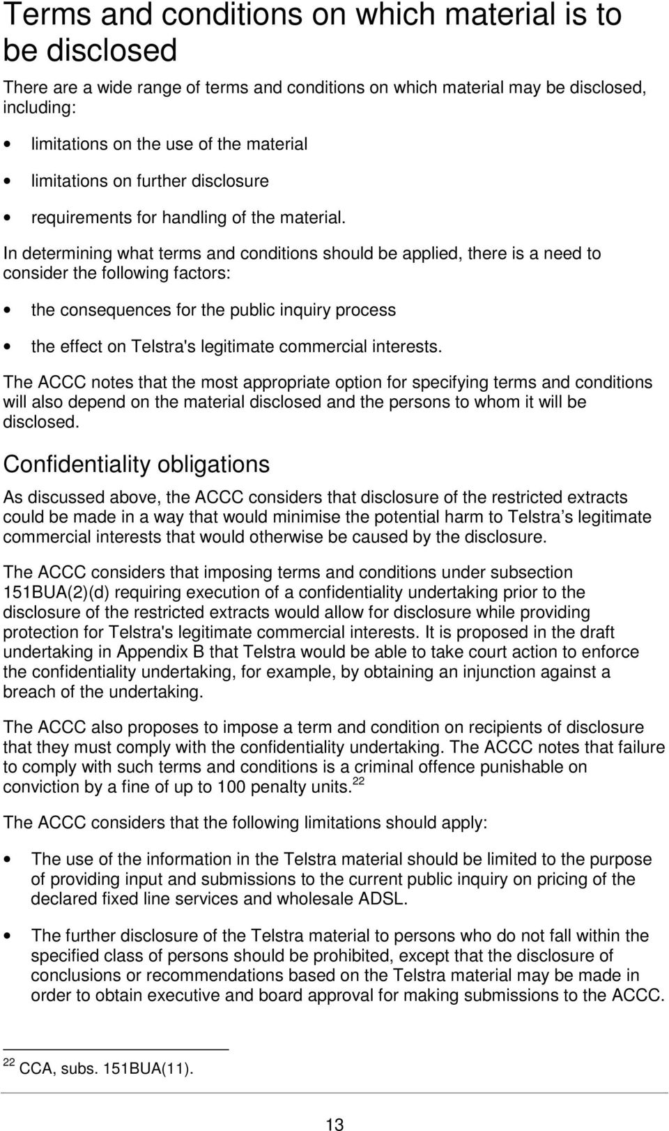 In determining what terms and conditions should be applied, there is a need to consider the following factors: the consequences for the public inquiry process the effect on Telstra's legitimate