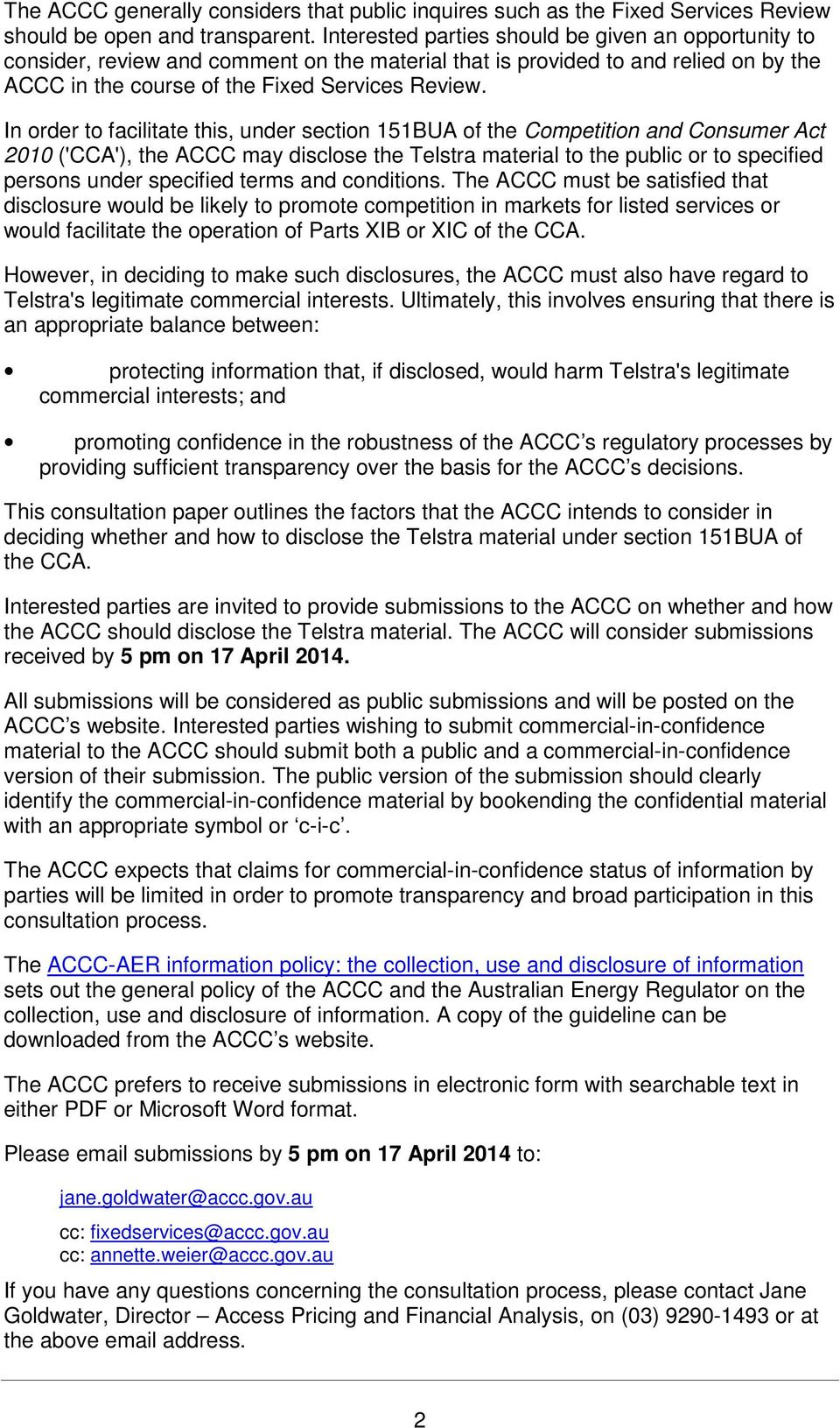In order to facilitate this, under section 151BUA of the Competition and Consumer Act 2010 ('CCA'), the ACCC may disclose the Telstra material to the public or to specified persons under specified