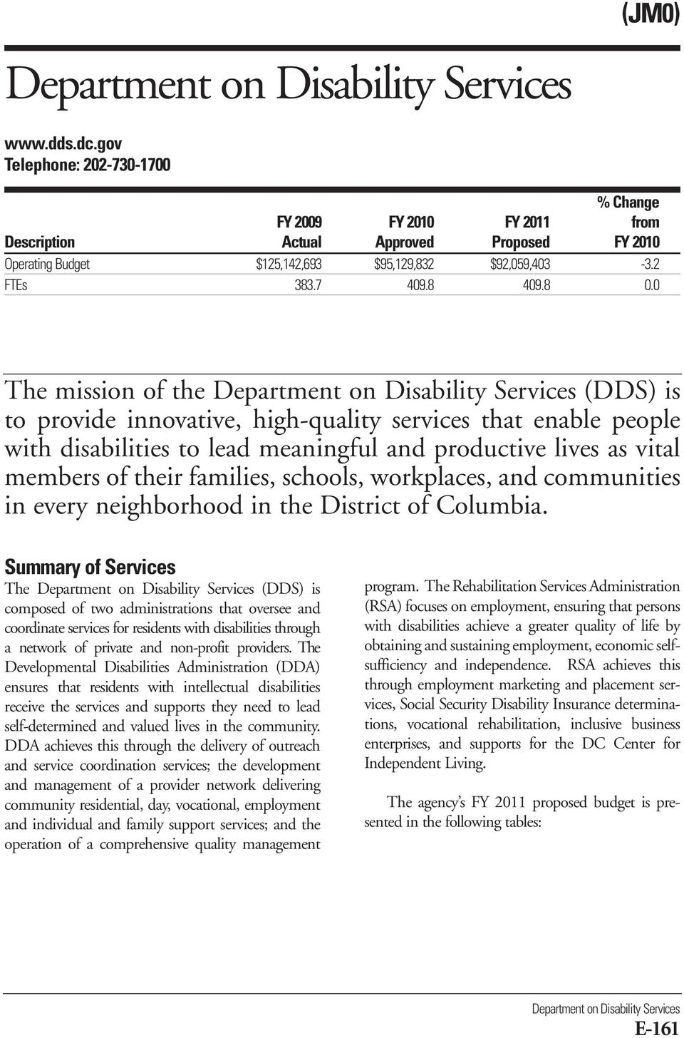 0 The mission of the Department on Disability Services (DDS) is to provide innovative, high-quality services that enable people with disabilities to lead meaningful and productive lives as vital