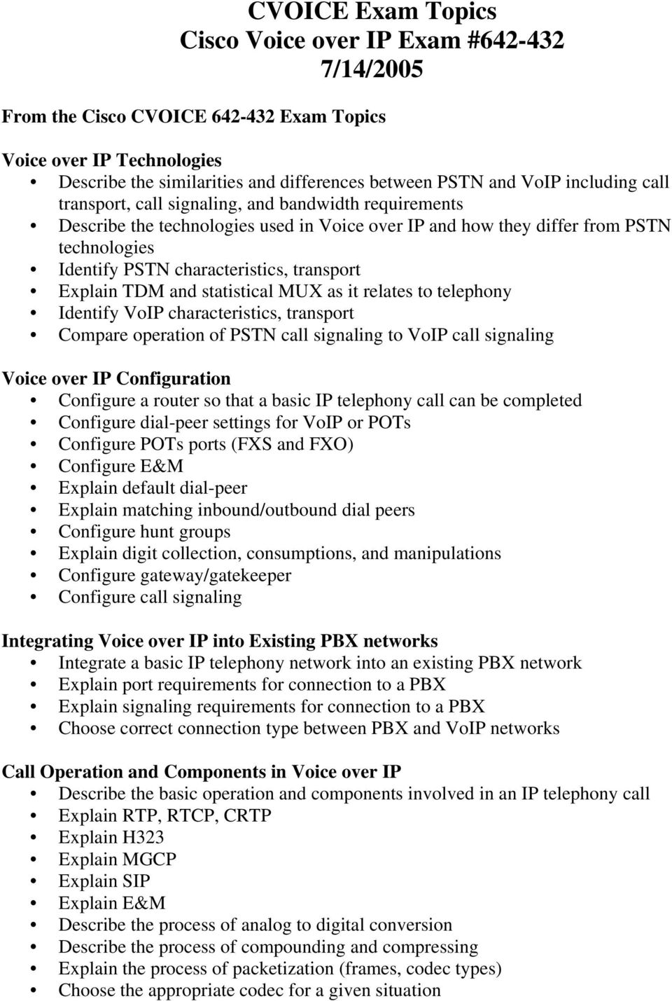 transport Explain TDM and statistical MUX as it relates to telephony Identify VoIP characteristics, transport Compare operation of PSTN call signaling to VoIP call signaling Voice over IP