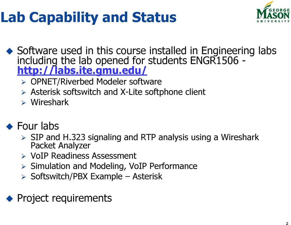 edu/ OPNET/Riverbed Modeler software Asterisk softswitch and X-Lite softphone client Wireshark Four labs SIP and