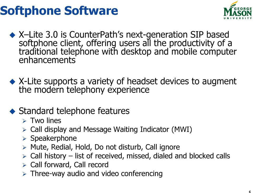 and mobile computer enhancements X-Lite supports a variety of headset devices to augment the modern telephony experience Standard telephone