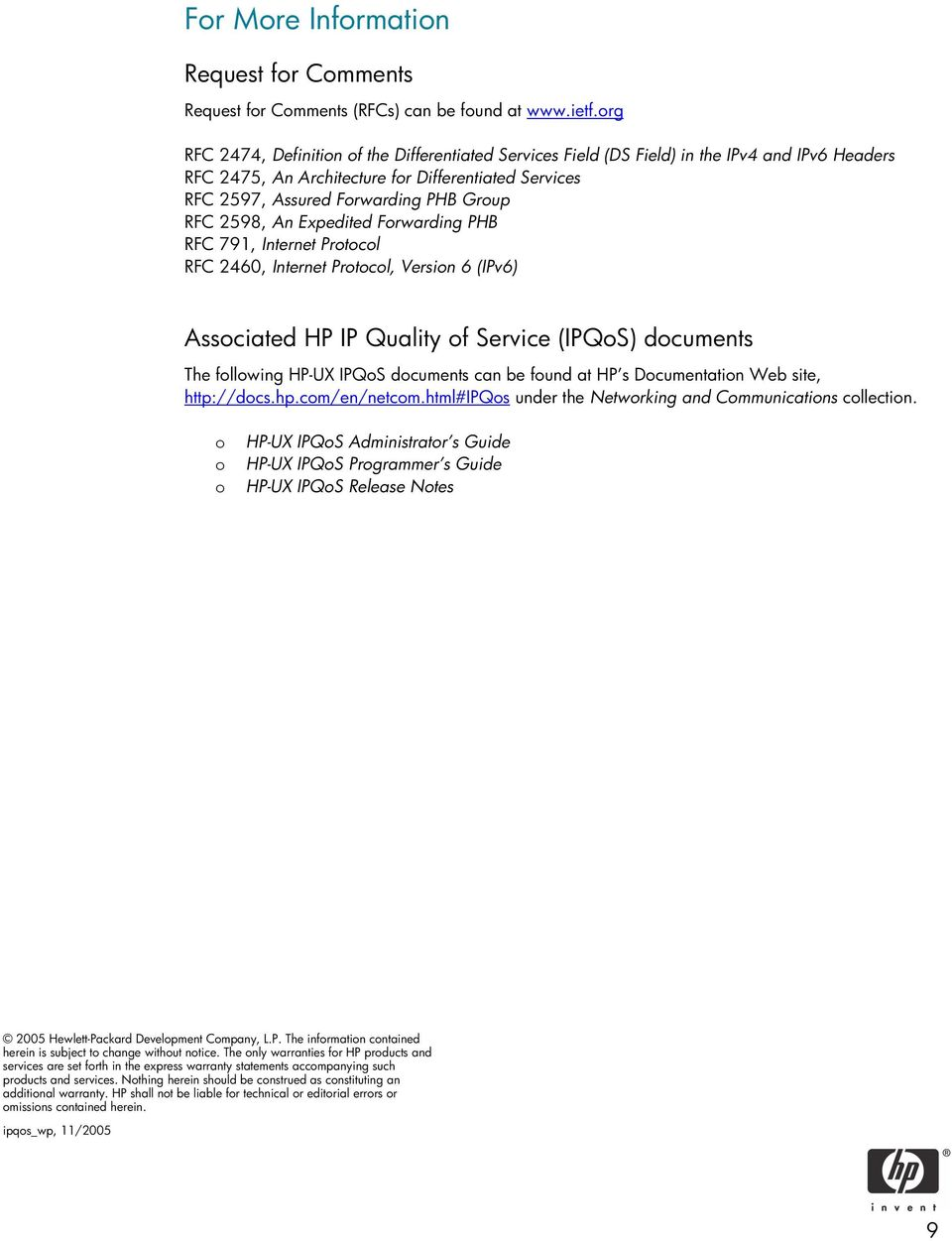 2598, An Expedited Forwarding PHB RFC 791, Internet Protocol RFC 2460, Internet Protocol, Version 6 (IPv6) Associated HP IP Quality of Service (IPQoS) documents The following HP-UX IPQoS documents