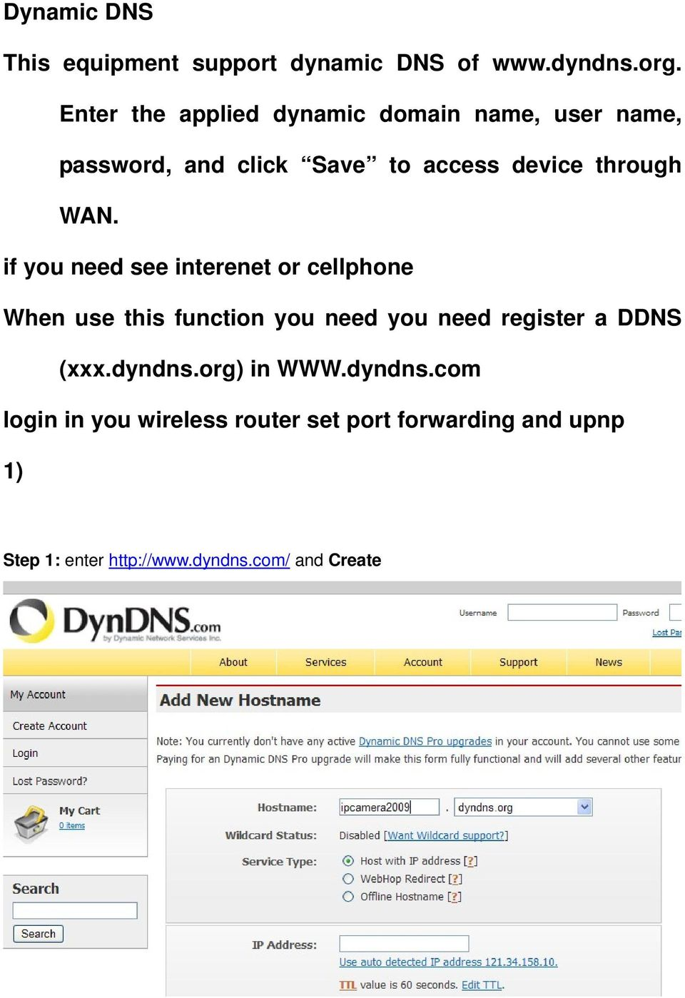 WAN. if you need see interenet or cellphone When use this function you need you need register a DDNS