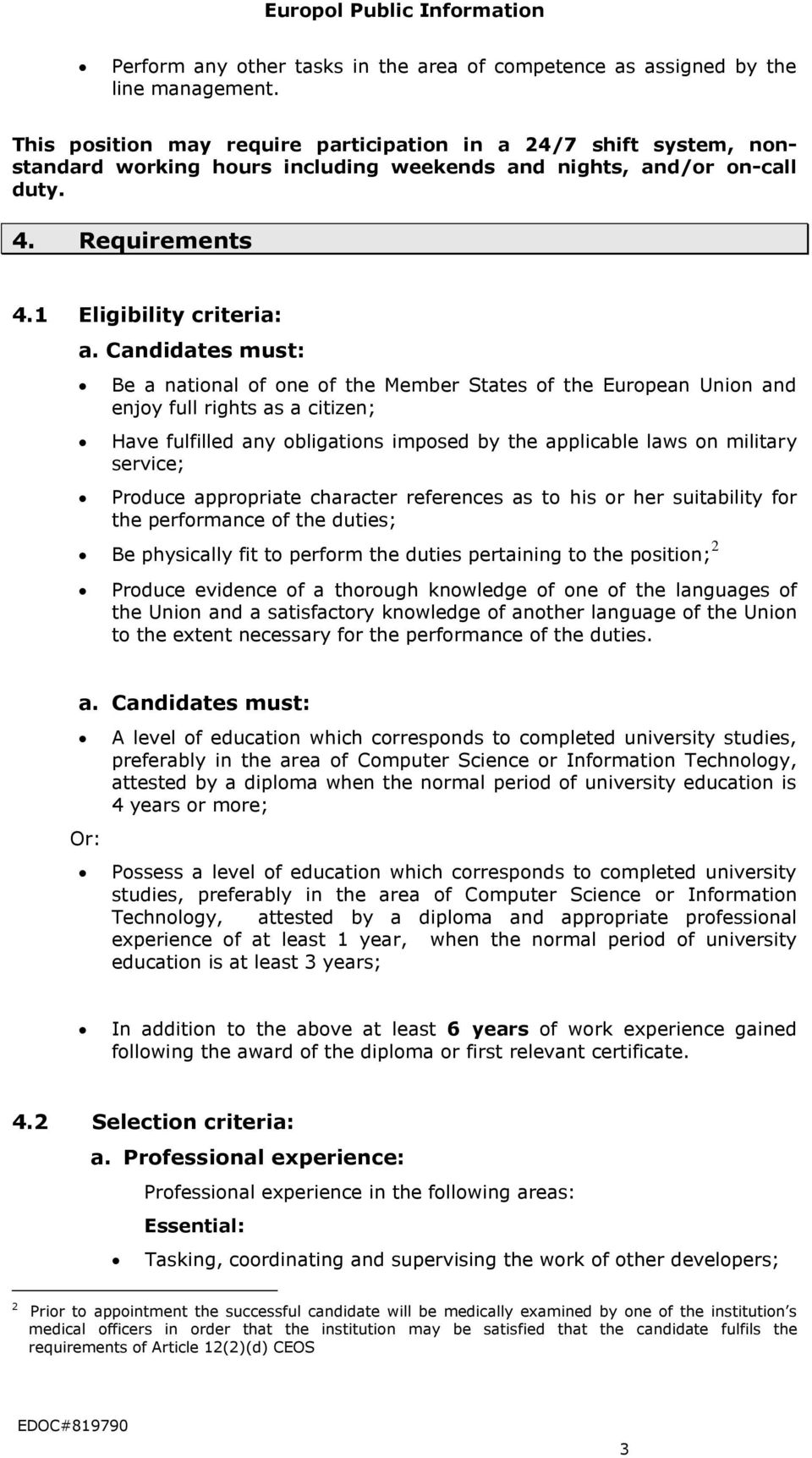 Candidates must: Be a national of one of the Member States of the European Union and enjoy full rights as a citizen; Have fulfilled any obligations imposed by the applicable laws on military service;