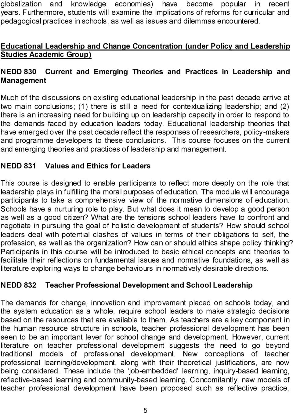 Educational Leadership and Change Concentration (under Policy and Leadership Studies Academic Group) NEDD 830 Current and Emerging Theories and Practices in Leadership and Management Much of the