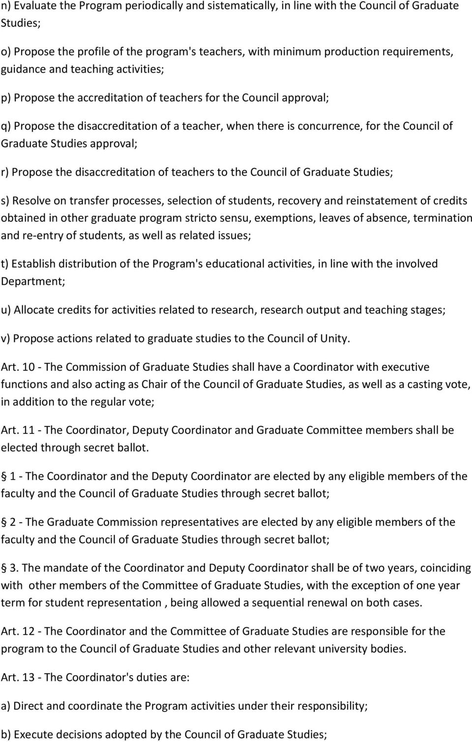 Studies approval; r) Propose the disaccreditation of teachers to the Council of Graduate Studies; s) Resolve on transfer processes, selection of students, recovery and reinstatement of credits