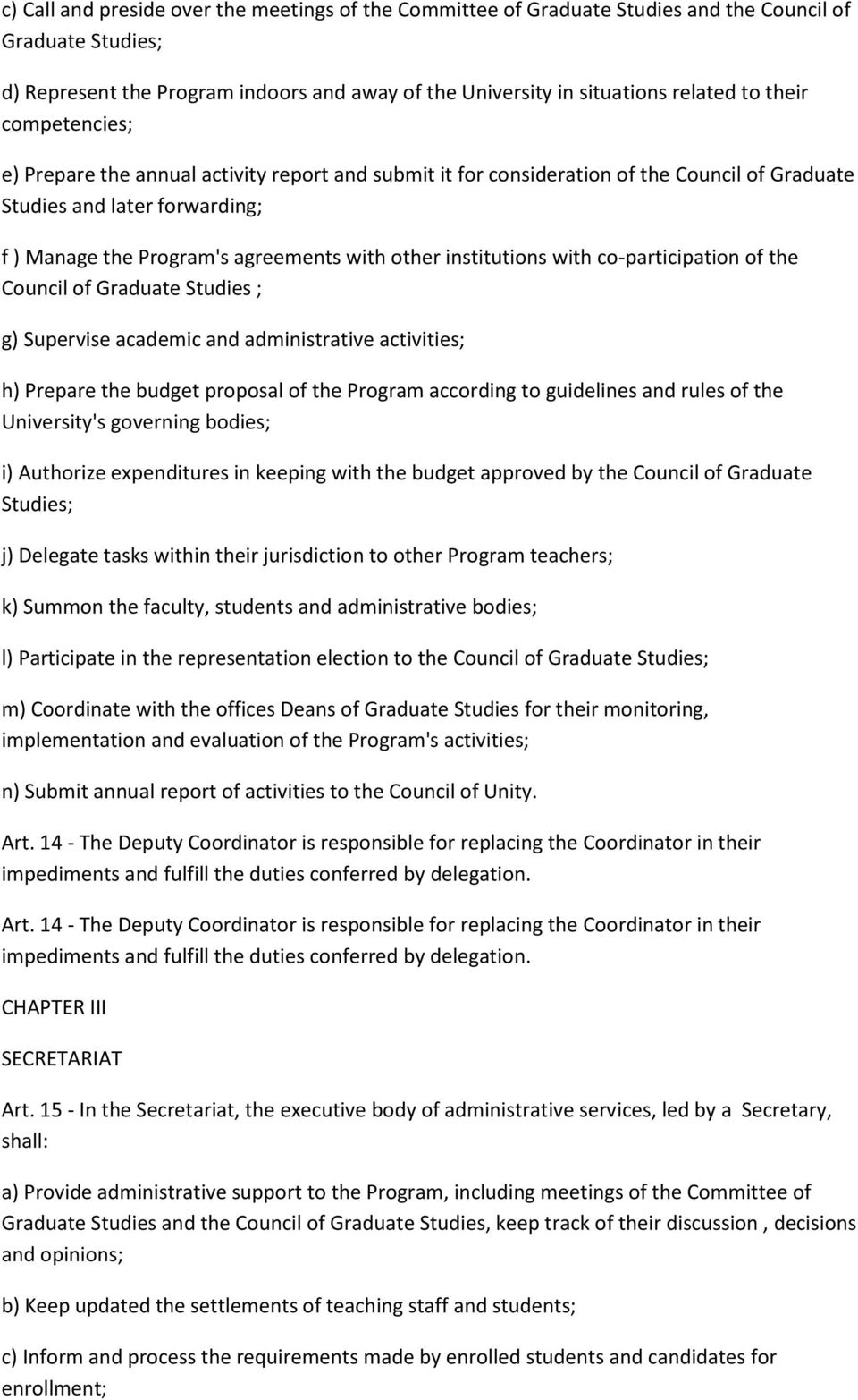 institutions with co-participation of the Council of Graduate Studies ; g) Supervise academic and administrative activities; h) Prepare the budget proposal of the Program according to guidelines and