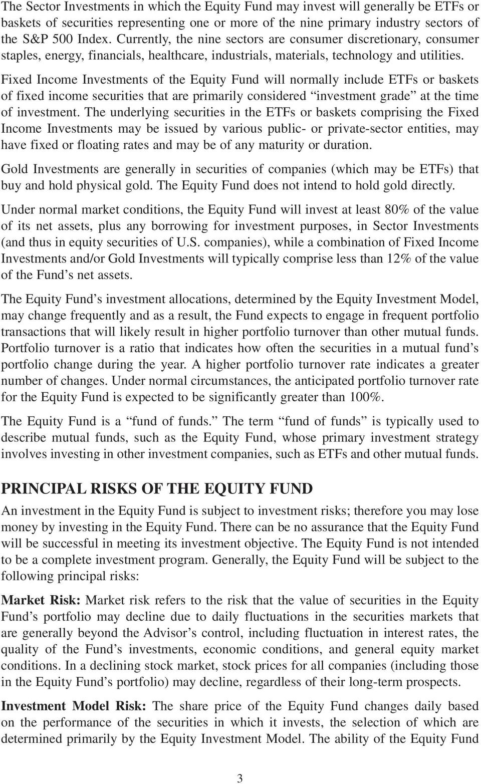 Fixed Income Investments of the Equity Fund will normally include ETFs or baskets of fixed income securities that are primarily considered investment grade at the time of investment.